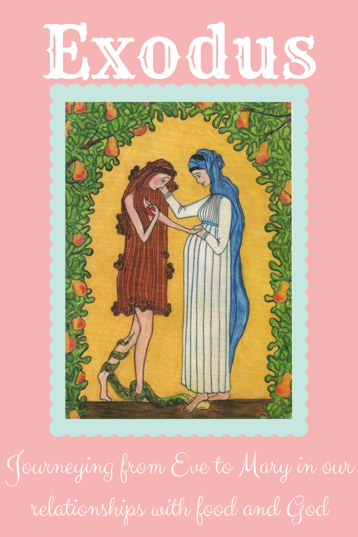 Exodus Journeying from Eve to Mary in our relationship with food