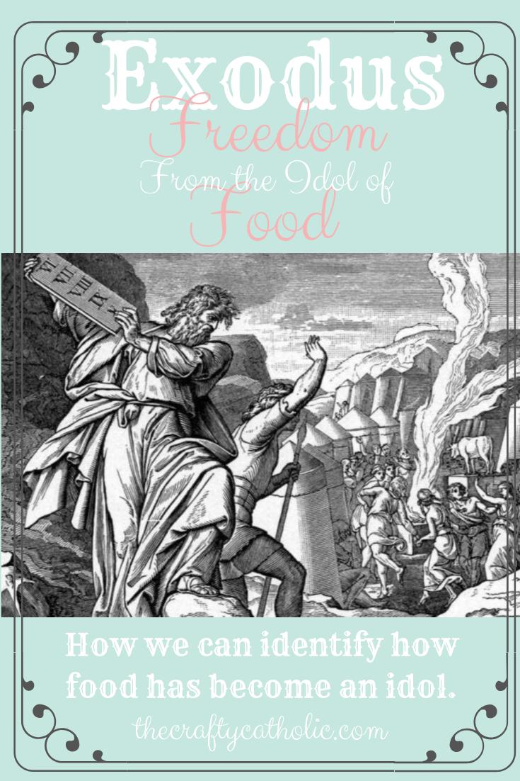 The Crafty Catholic Exodus Freedom From The Idol of Food
